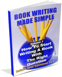 Book Writing Made Simple Volume 1; How to Start Writing a Book with the Right Questions